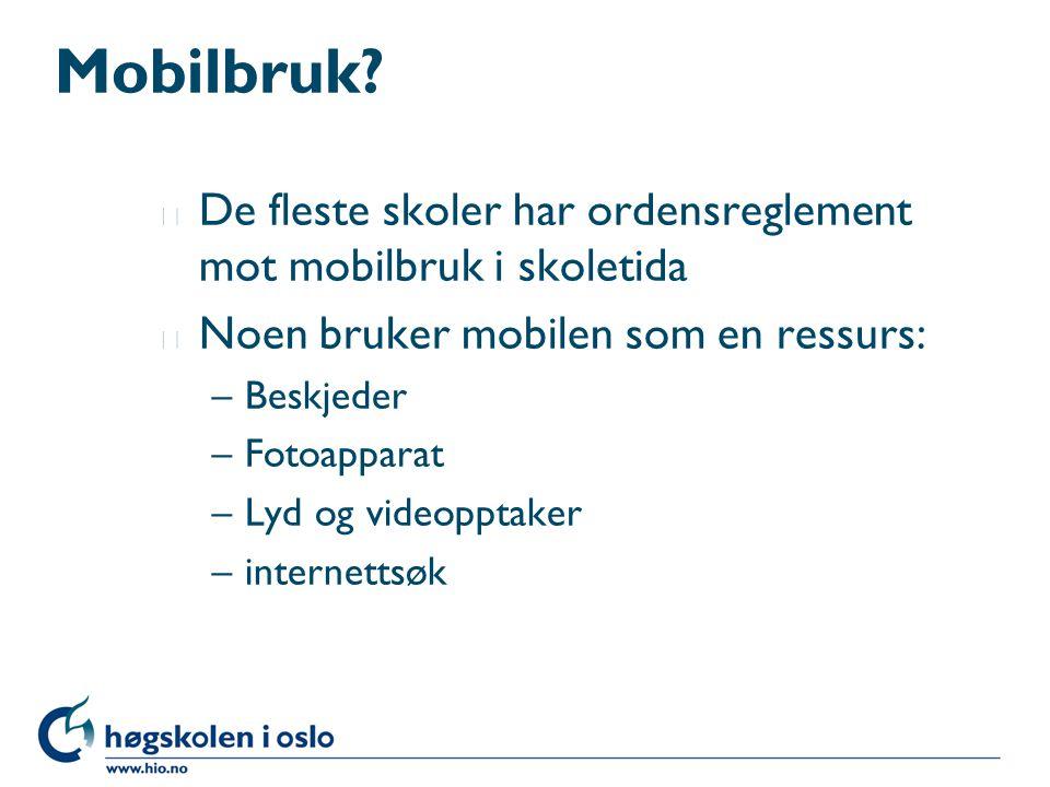 Mobilbruk? l De fleste skoler har ordensreglement mot mobilbruk i skoletida l Noen bruker mobilen som en ressurs: –Beskjeder –Fotoapparat –Lyd og vide