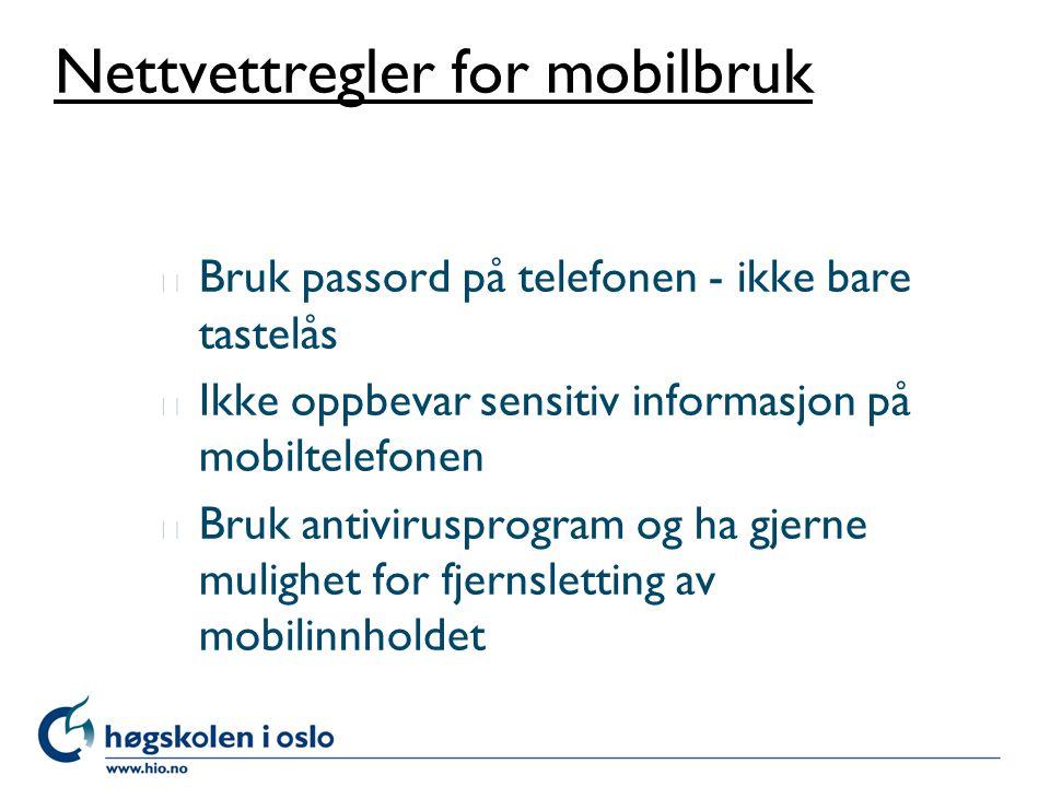 Nettvettregler for mobilbruk l Bruk passord på telefonen - ikke bare tastelås l Ikke oppbevar sensitiv informasjon på mobiltelefonen l Bruk antivirusp