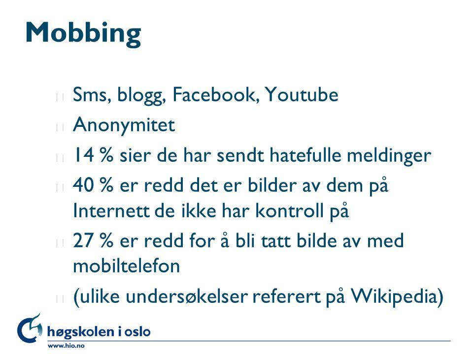 Mobbing l Sms, blogg, Facebook, Youtube l Anonymitet l 14 % sier de har sendt hatefulle meldinger l 40 % er redd det er bilder av dem på Internett de