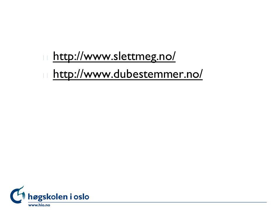 l http://www.slettmeg.no/ http://www.slettmeg.no/ l http://www.dubestemmer.no/ http://www.dubestemmer.no/