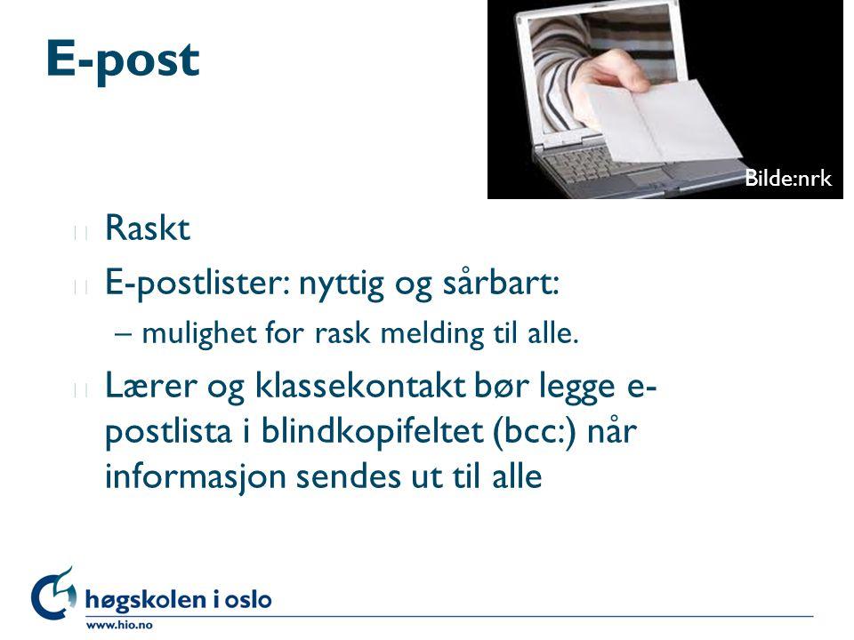 E-post l Raskt l E-postlister: nyttig og sårbart: –mulighet for rask melding til alle. l Lærer og klassekontakt bør legge e- postlista i blindkopifelt