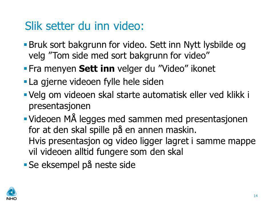 """Slik setter du inn video:  Bruk sort bakgrunn for video. Sett inn Nytt lysbilde og velg """"Tom side med sort bakgrunn for video""""  Fra menyen Sett inn"""