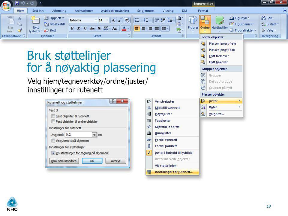 18 Bruk støttelinjer for å nøyaktig plassering Velg hjem/tegneverktøy/ordne/juster/ innstillinger for rutenett