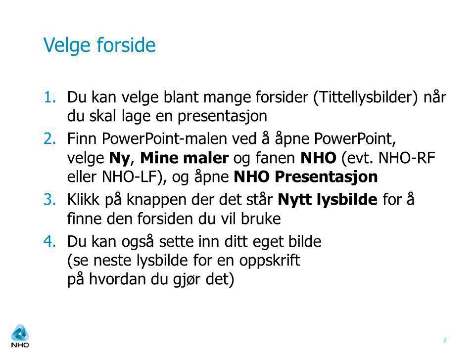 Velge forside 1.Du kan velge blant mange forsider (Tittellysbilder) når du skal lage en presentasjon 2.Finn PowerPoint-malen ved å åpne PowerPoint, velge Ny, Mine maler og fanen NHO (evt.