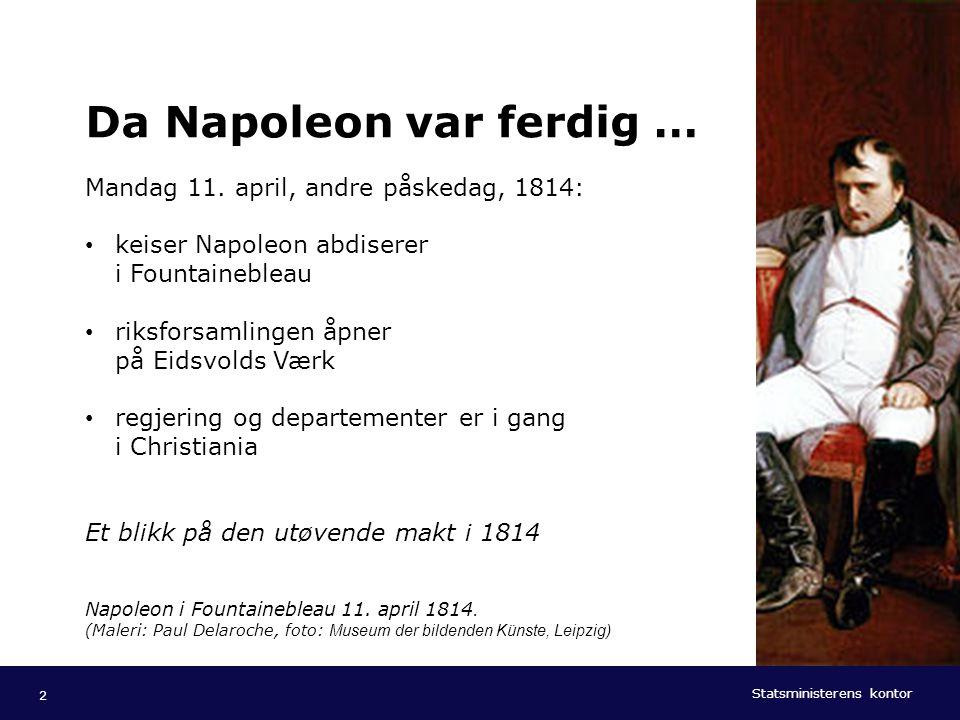Statsministerens kontor Norsk mal: Tekst med kulepunkter - 1 vertikalt bilde Tips bilde: For best oppløsning anbefales jpg og png- format. Da Napoleon