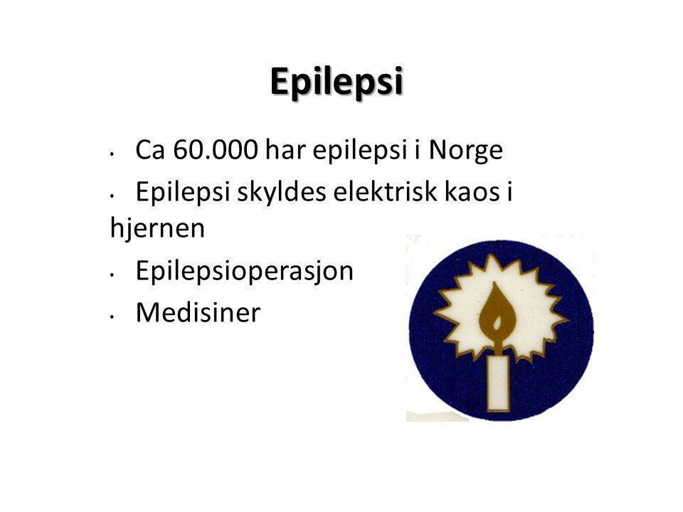 Epilepsi • Ca 60.000 har epilepsi i Norge • Epilepsi skyldes elektrisk kaos i hjernen • Epilepsioperasjon • Medisiner
