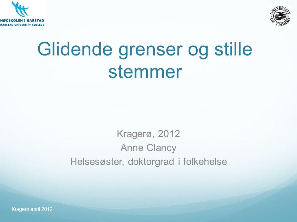 Glidende grenser og stille stemmer Kragerø, 2012 Anne Clancy Helsesøster, doktorgrad i folkehelse Kragerø april 2012