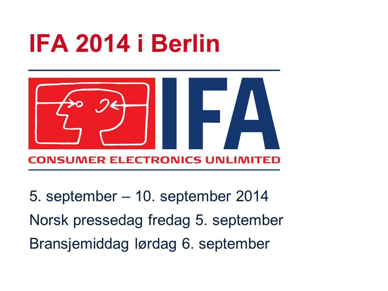 IFA 2014 i Berlin 5. september – 10. september 2014 Norsk pressedag fredag 5. september Bransjemiddag lørdag 6. september