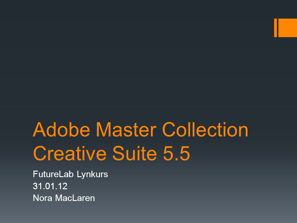Adobe Master Collection Creative Suite 5.5 FutureLab Lynkurs 31.01.12 Nora MacLaren