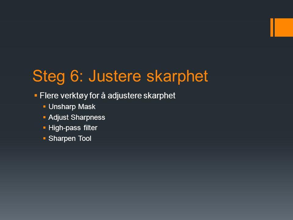 Steg 6: Justere skarphet  Flere verktøy for å adjustere skarphet  Unsharp Mask  Adjust Sharpness  High-pass filter  Sharpen Tool