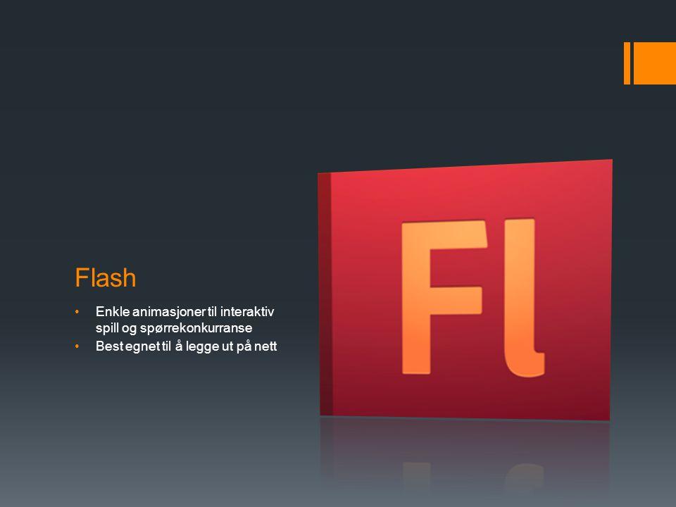 Flash •Enkle animasjoner til interaktiv spill og spørrekonkurranse •Best egnet til å legge ut på nett