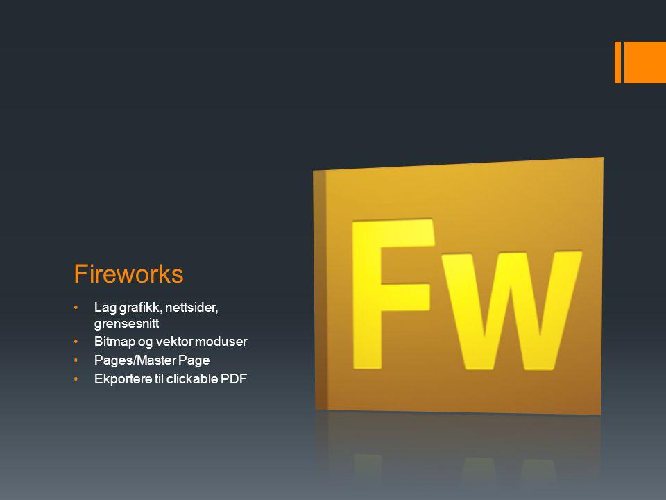 Fireworks •Lag grafikk, nettsider, grensesnitt •Bitmap og vektor moduser •Pages/Master Page •Ekportere til clickable PDF