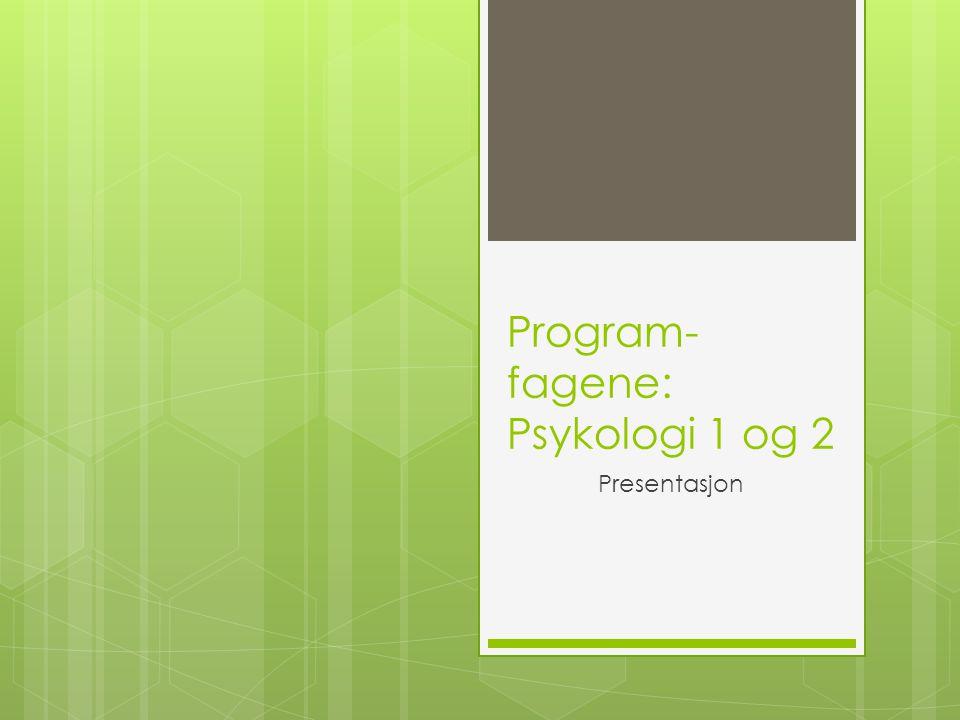 Program- fagene: Psykologi 1 og 2 Presentasjon