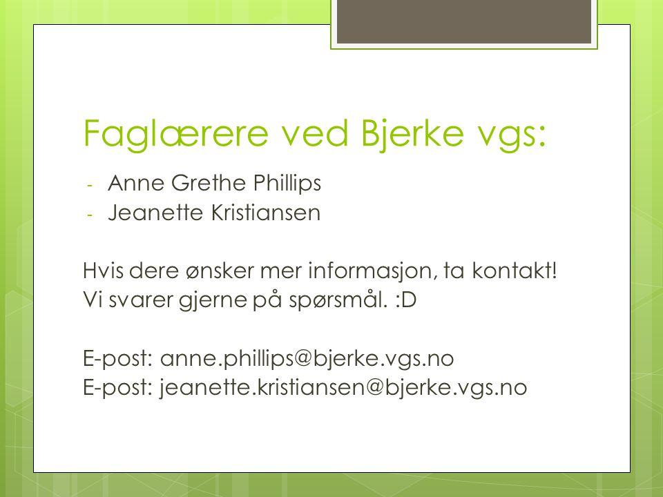 Faglærere ved Bjerke vgs: - Anne Grethe Phillips - Jeanette Kristiansen Hvis dere ønsker mer informasjon, ta kontakt! Vi svarer gjerne på spørsmål. :D