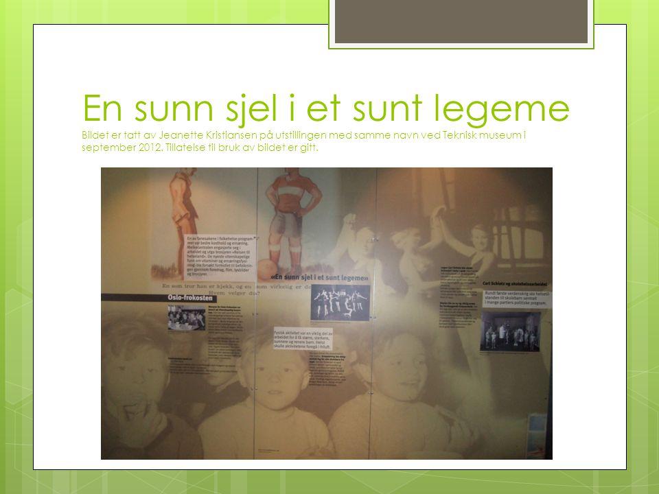 En sunn sjel i et sunt legeme Bildet er tatt av Jeanette Kristiansen på utstillingen med samme navn ved Teknisk museum i september 2012. Tillatelse ti