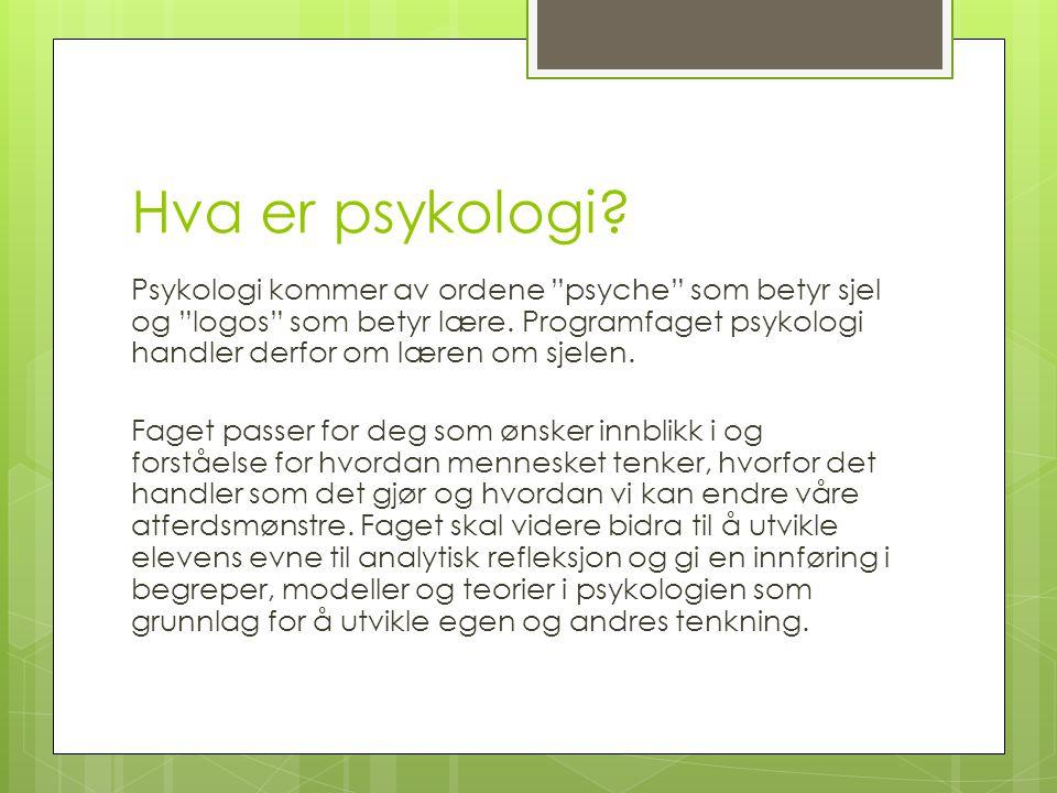 """Hva er psykologi? Psykologi kommer av ordene """"psyche"""" som betyr sjel og """"logos"""" som betyr lære. Programfaget psykologi handler derfor om læren om sjel"""