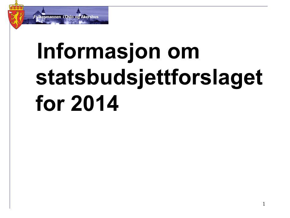 Fylkesmannen i Oslo og Akershus 1 Informasjon om statsbudsjettforslaget for 2014