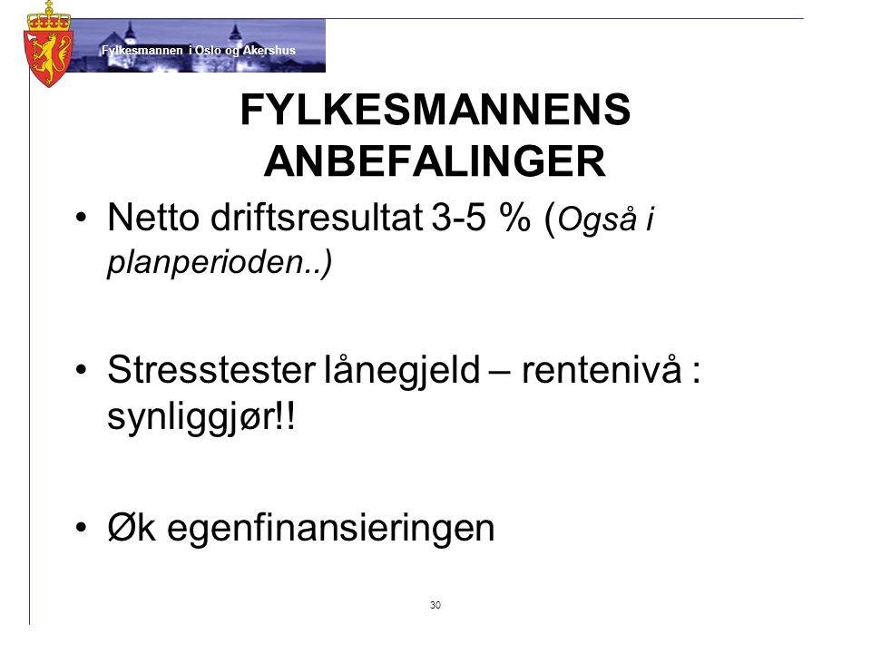 Fylkesmannen i Oslo og Akershus FYLKESMANNENS ANBEFALINGER •Netto driftsresultat 3-5 % ( Også i planperioden..) •Stresstester lånegjeld – rentenivå : synliggjør!.