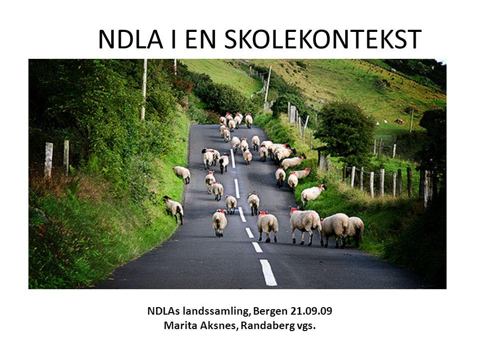 NDLA I EN SKOLEKONTEKST NDLAs landssamling, Bergen 21.09.09 Marita Aksnes, Randaberg vgs.