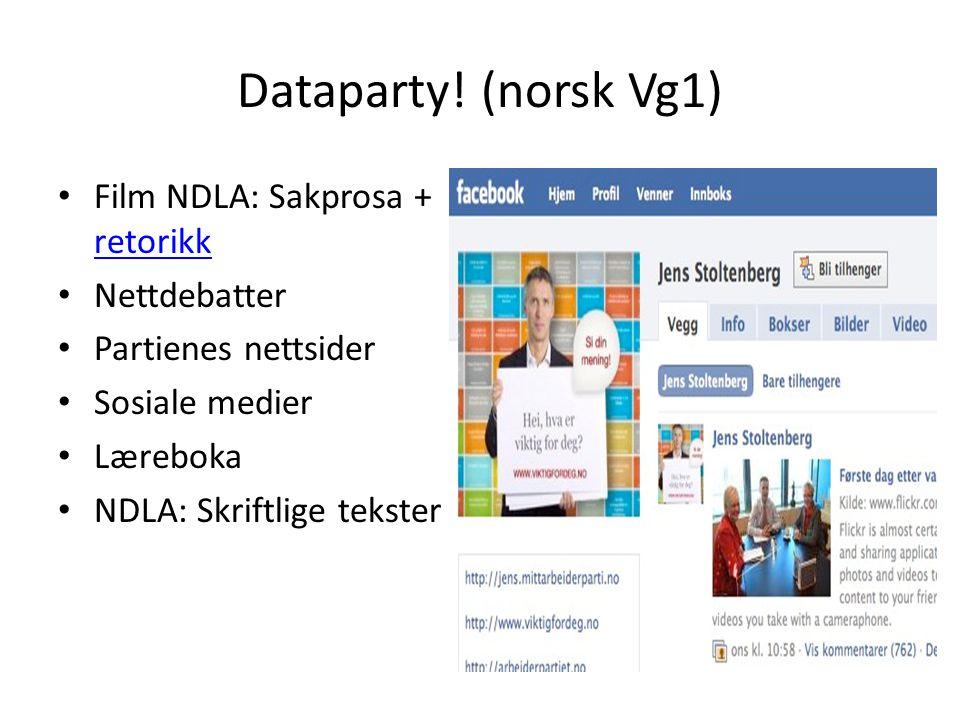Dataparty! (norsk Vg1) • Film NDLA: Sakprosa + retorikk retorikk • Nettdebatter • Partienes nettsider • Sosiale medier • Læreboka • NDLA: Skriftlige t