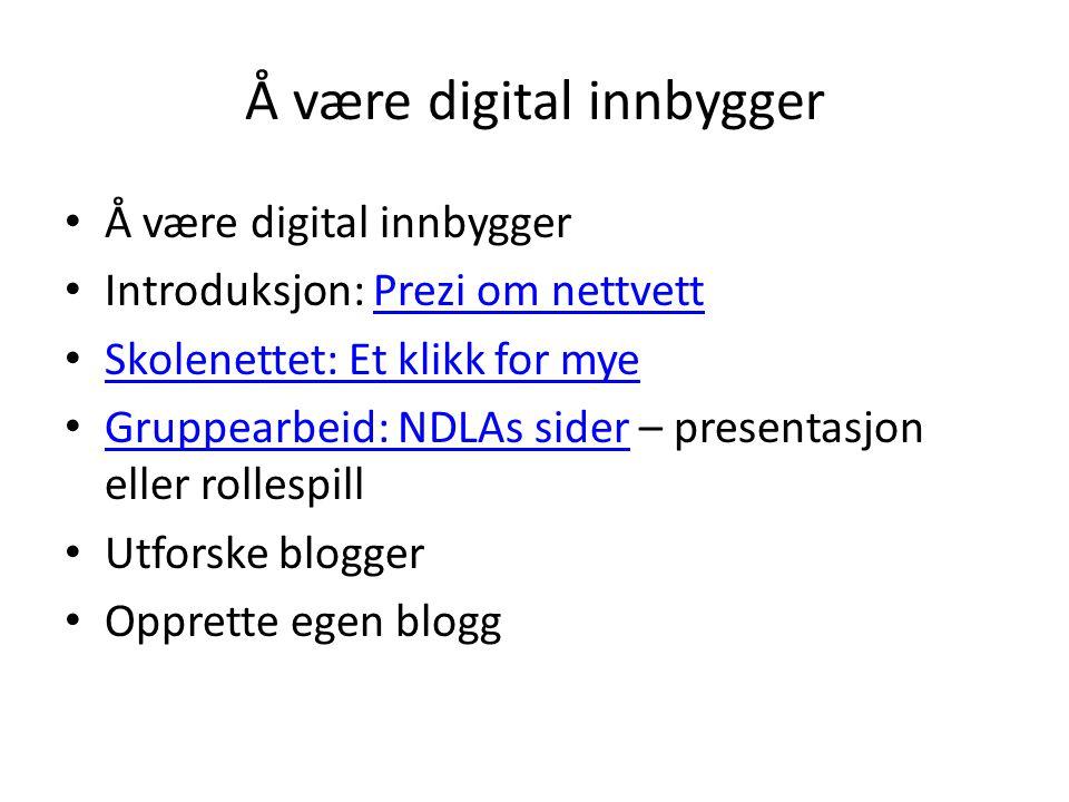 Å være digital innbygger • Å være digital innbygger • Introduksjon: Prezi om nettvettPrezi om nettvett • Skolenettet: Et klikk for mye Skolenettet: Et