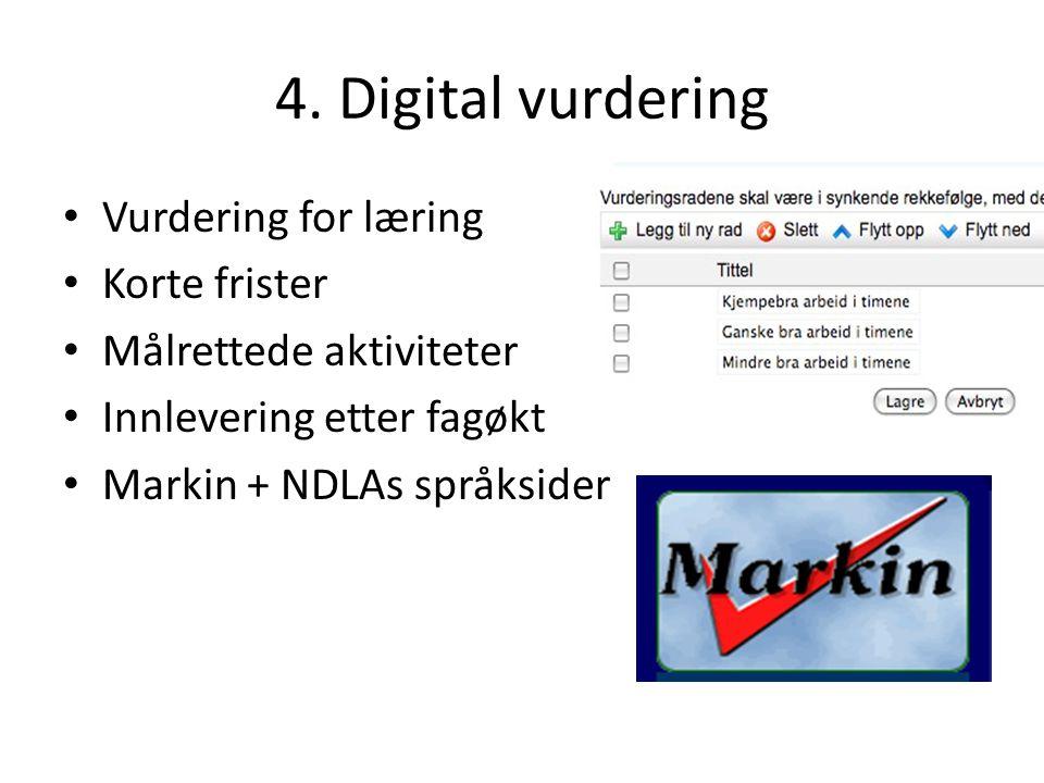 4. Digital vurdering • Vurdering for læring • Korte frister • Målrettede aktiviteter • Innlevering etter fagøkt • Markin + NDLAs språksider