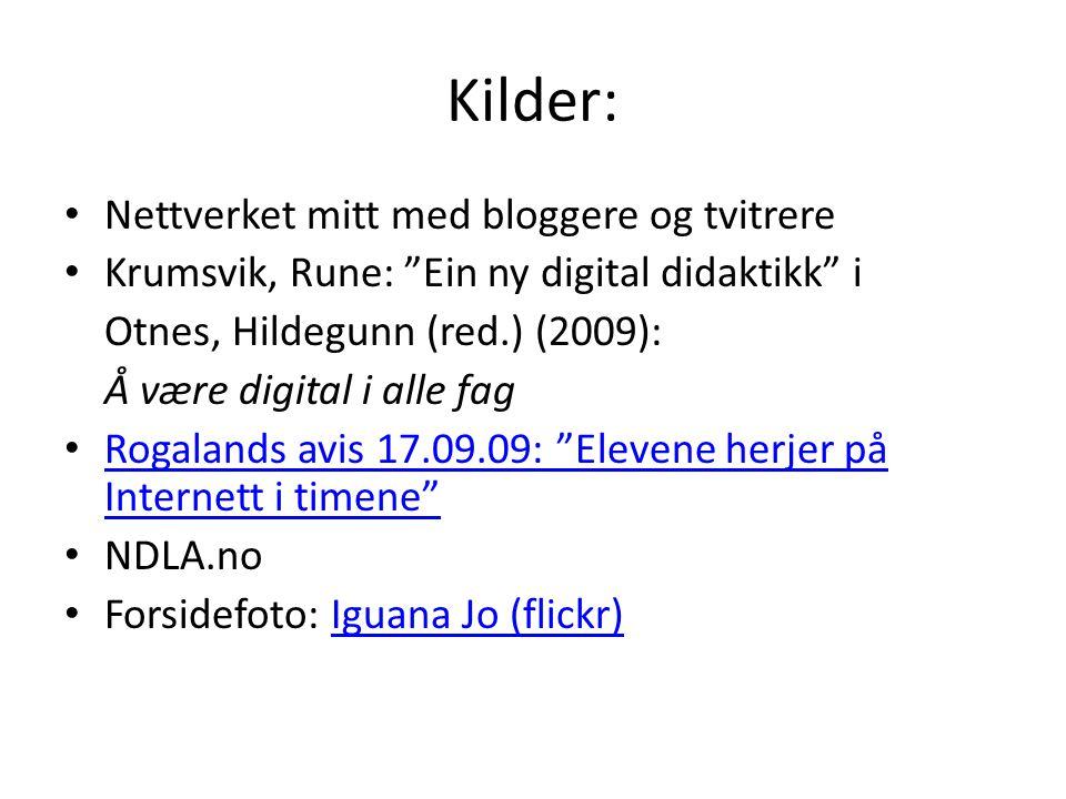 """Kilder: • Nettverket mitt med bloggere og tvitrere • Krumsvik, Rune: """"Ein ny digital didaktikk"""" i Otnes, Hildegunn (red.) (2009): Å være digital i all"""