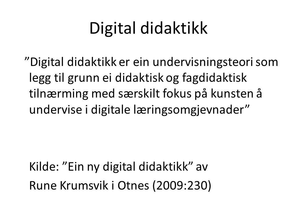 """Digital didaktikk """"Digital didaktikk er ein undervisningsteori som legg til grunn ei didaktisk og fagdidaktisk tilnærming med særskilt fokus på kunste"""
