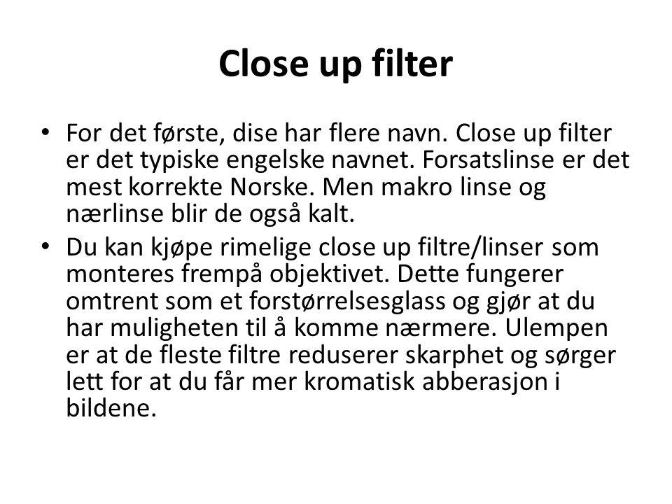 Close up filter • For det første, dise har flere navn. Close up filter er det typiske engelske navnet. Forsatslinse er det mest korrekte Norske. Men m