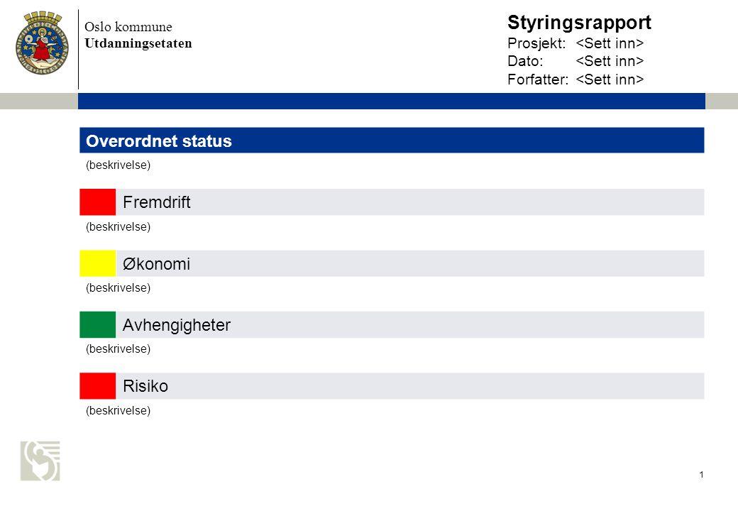 Oslo kommune Utdanningsetaten 1 Styringsrapport Prosjekt: Dato: Forfatter: Overordnet status (beskrivelse) Fremdrift (beskrivelse) Økonomi (beskrivels