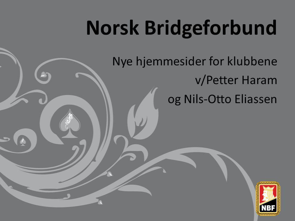 Norsk Bridgeforbund Nye hjemmesider for klubbene v/Petter Haram og Nils-Otto Eliassen