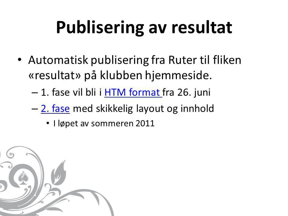 Publisering av resultat • Automatisk publisering fra Ruter til fliken «resultat» på klubben hjemmeside. – 1. fase vil bli i HTM format fra 26. juniHTM