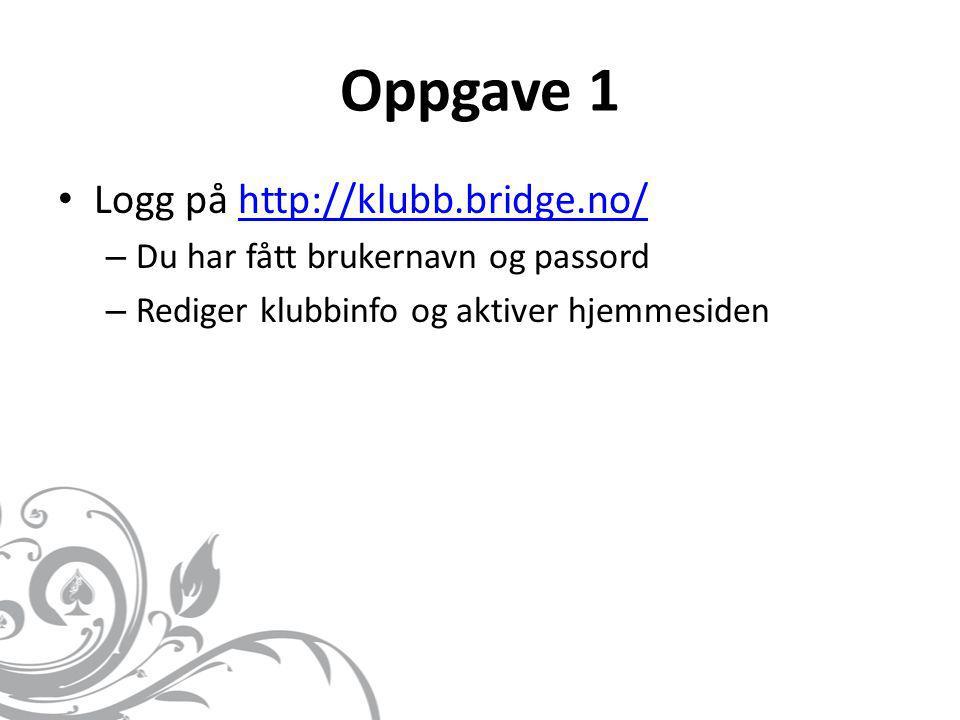 Oppgave 1 • Logg på http://klubb.bridge.no/http://klubb.bridge.no/ – Du har fått brukernavn og passord – Rediger klubbinfo og aktiver hjemmesiden