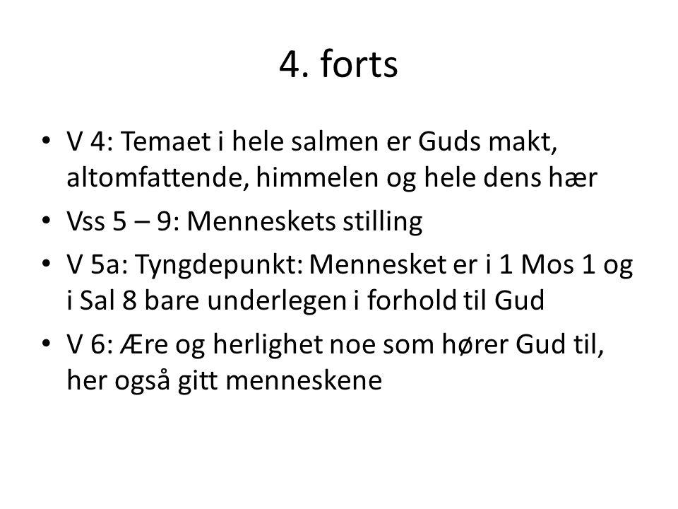 4. forts • V 4: Temaet i hele salmen er Guds makt, altomfattende, himmelen og hele dens hær • Vss 5 – 9: Menneskets stilling • V 5a: Tyngdepunkt: Menn