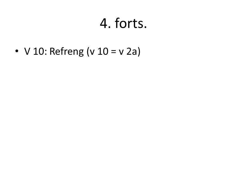4. forts. • V 10: Refreng (v 10 = v 2a)