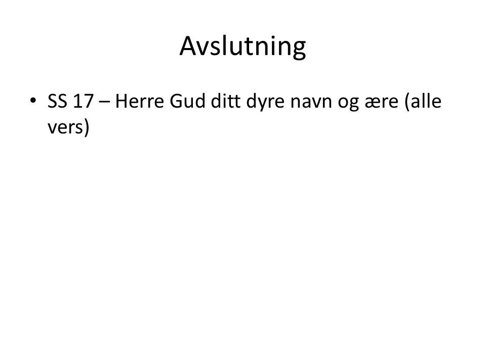 Avslutning • SS 17 – Herre Gud ditt dyre navn og ære (alle vers)