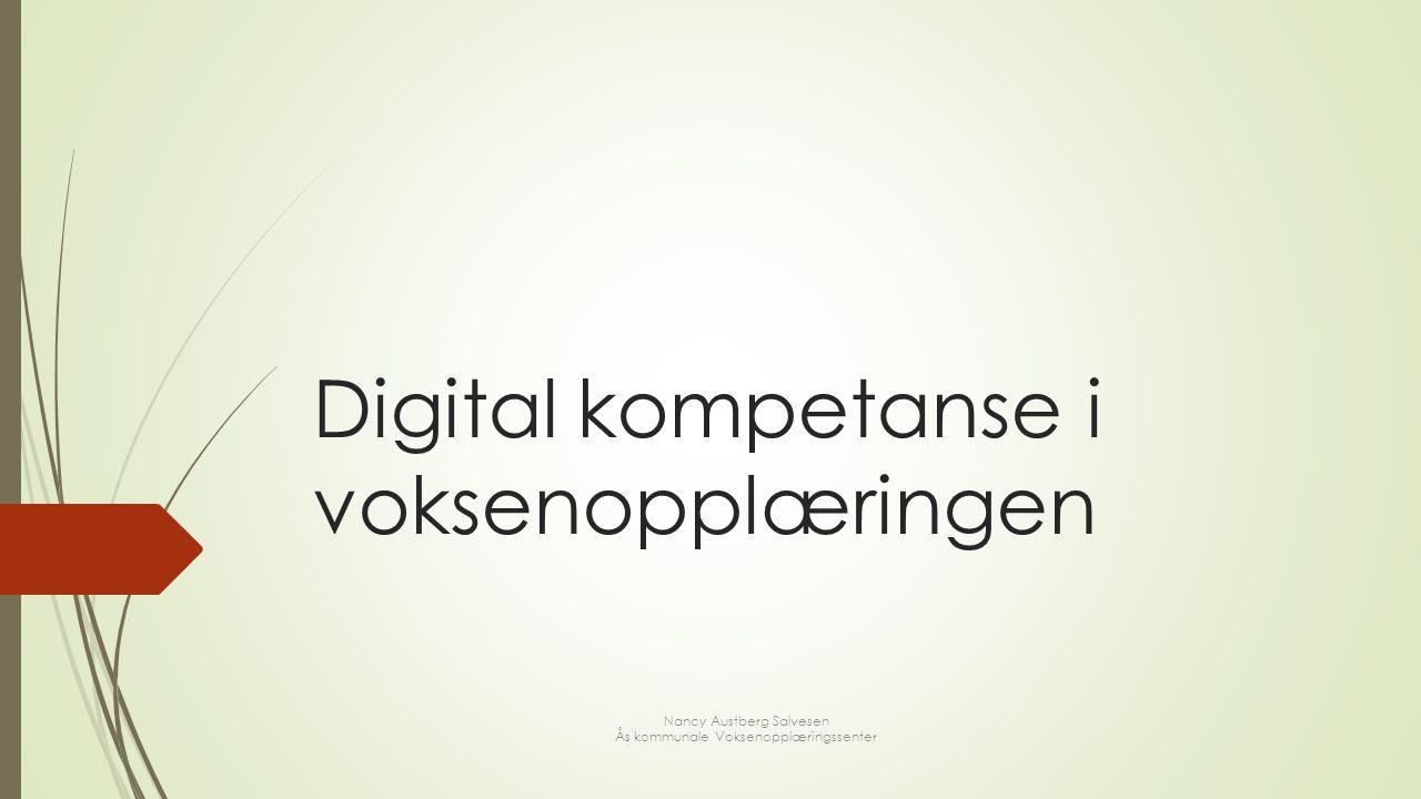 Digital kompetanse i voksenopplæringen Nancy Austberg Salvesen Ås kommunale Voksenopplæringssenter