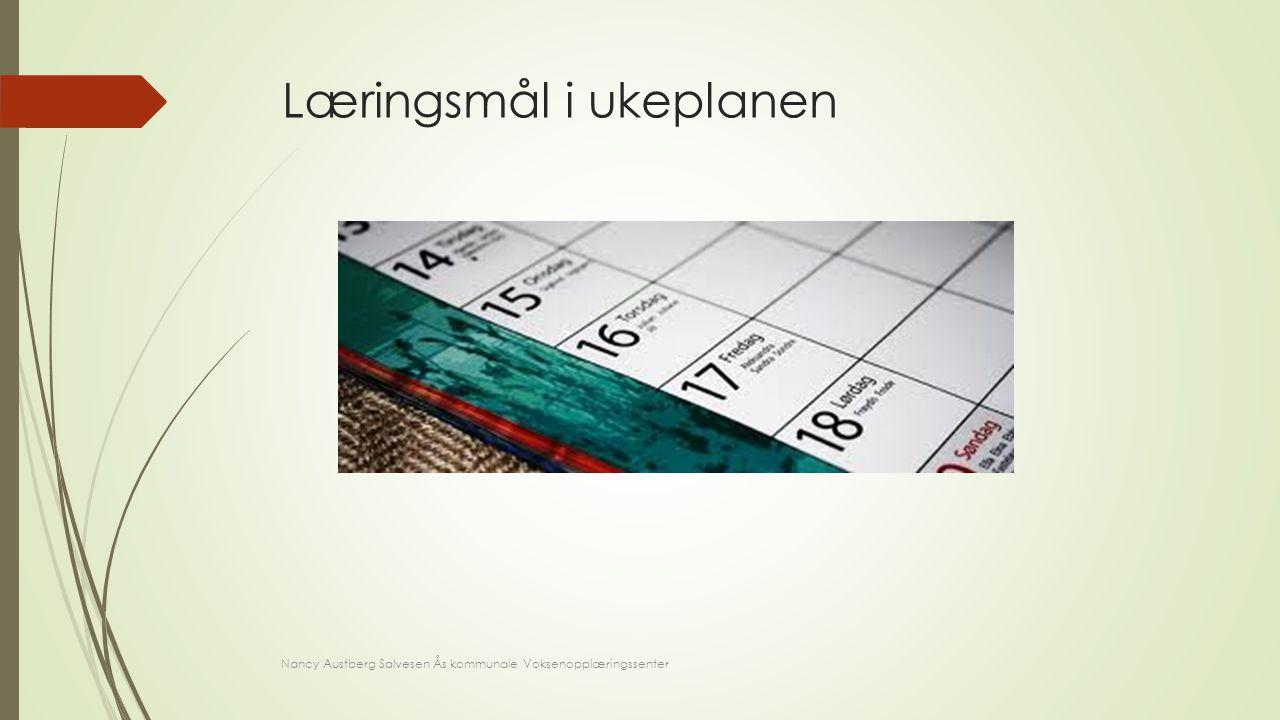 Læringsmål i ukeplanen Nancy Austberg Salvesen Ås kommunale Voksenopplæringssenter