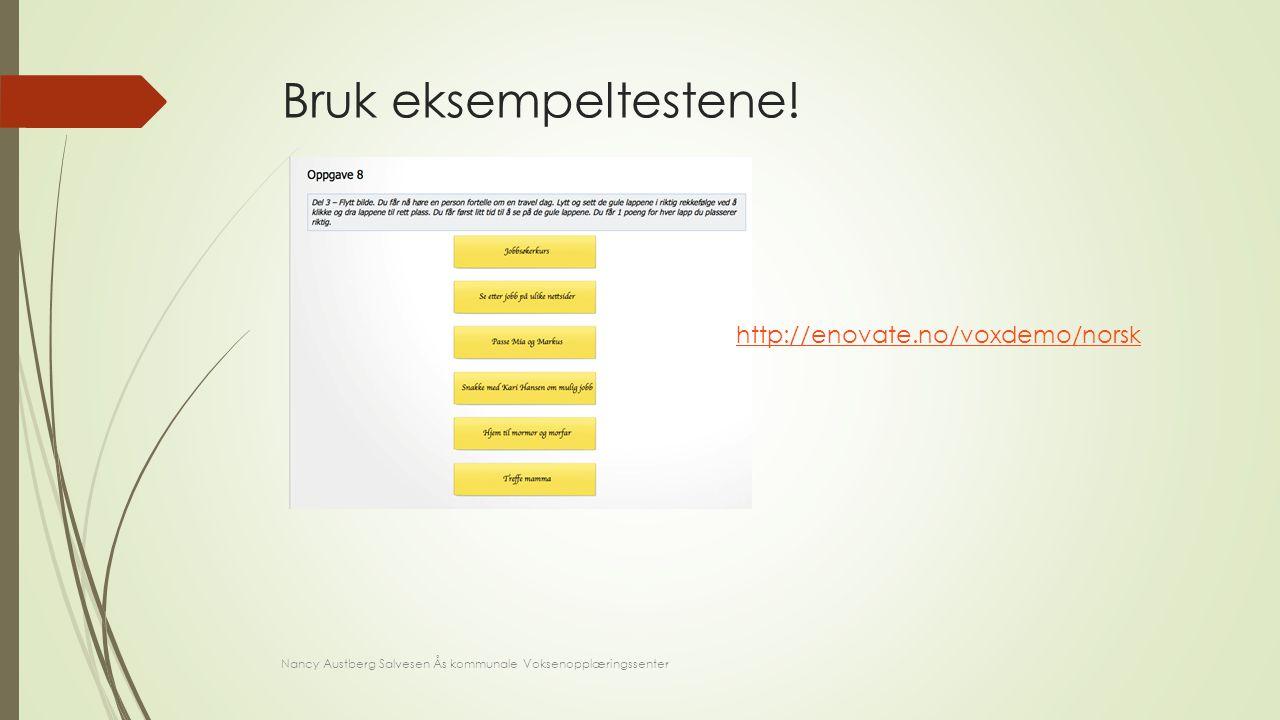 Bruk eksempeltestene! Nancy Austberg Salvesen Ås kommunale Voksenopplæringssenter http://enovate.no/voxdemo/norsk