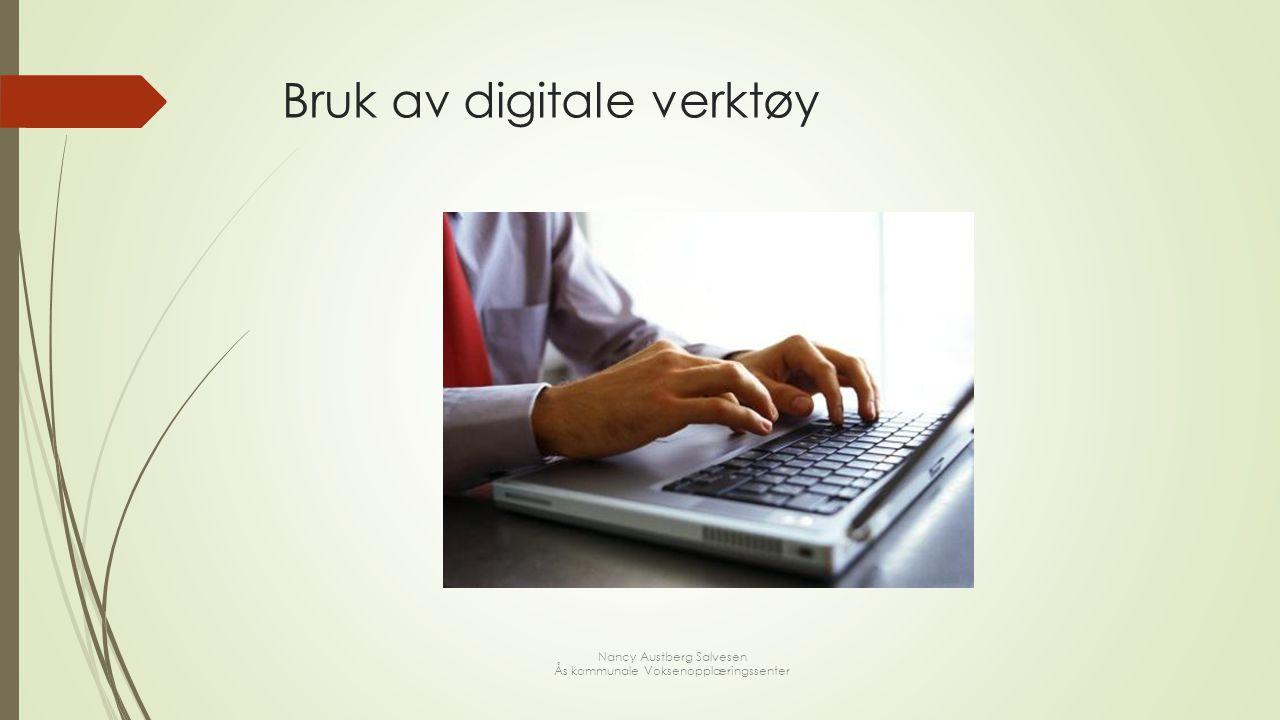 Bruk av digitale verktøy Nancy Austberg Salvesen Ås kommunale Voksenopplæringssenter
