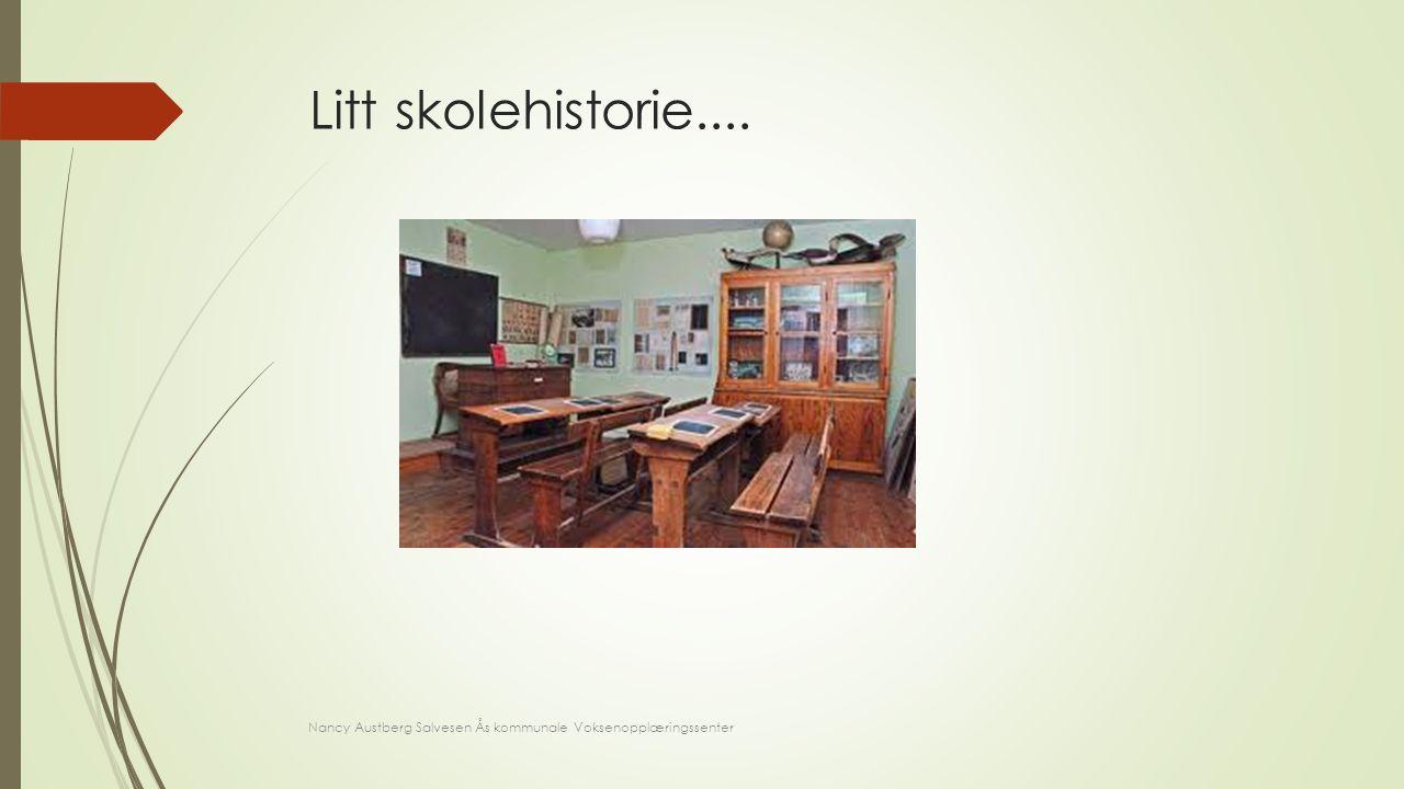 Litt skolehistorie.... Nancy Austberg Salvesen Ås kommunale Voksenopplæringssenter