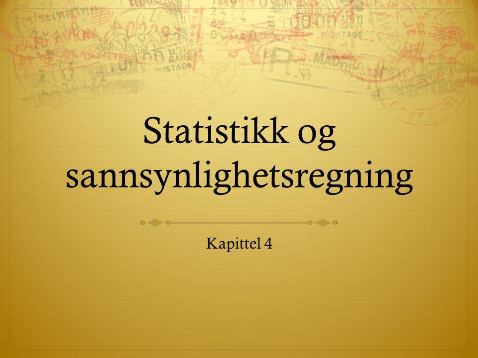 Statistikk og sannsynlighetsregning Kapittel 4