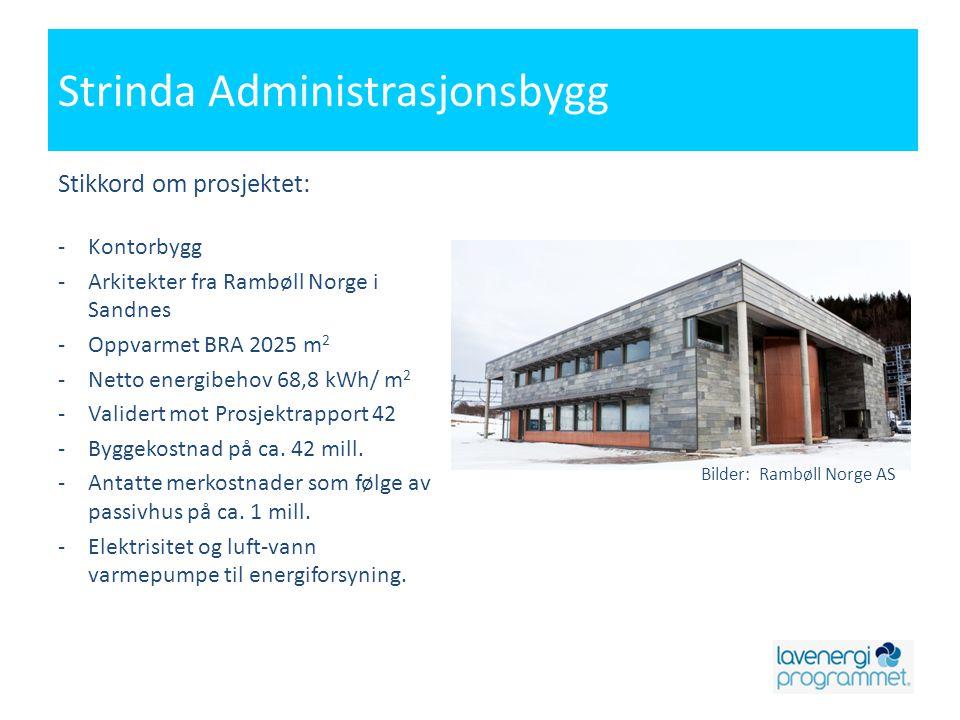 Strinda Administrasjonsbygg Stikkord om prosjektet: -Kontorbygg -Arkitekter fra Rambøll Norge i Sandnes -Oppvarmet BRA 2025 m 2 -Netto energibehov 68,