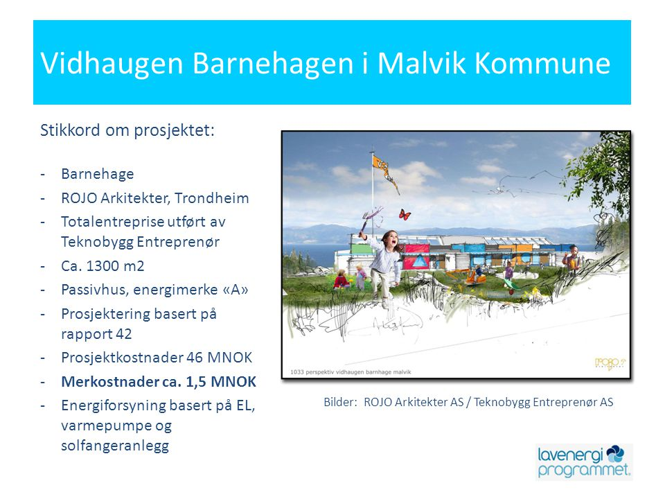 Vidhaugen Barnehagen i Malvik Kommune Stikkord om prosjektet: -Barnehage -ROJO Arkitekter, Trondheim -Totalentreprise utført av Teknobygg Entreprenør