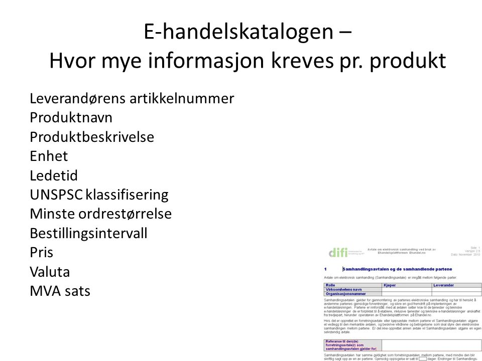 E-handelskatalogen – Hvor mye informasjon kreves pr. produkt Leverandørens artikkelnummer Produktnavn Produktbeskrivelse Enhet Ledetid UNSPSC klassifi