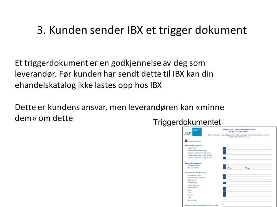 3. Kunden sender IBX et trigger dokument Et triggerdokument er en godkjennelse av deg som leverandør. Før kunden har sendt dette til IBX kan din ehand