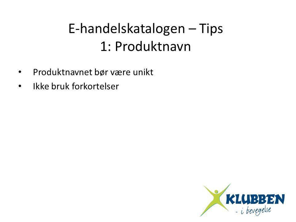 E-handelskatalogen – Tips 1: Produktnavn • Produktnavnet bør være unikt • Ikke bruk forkortelser