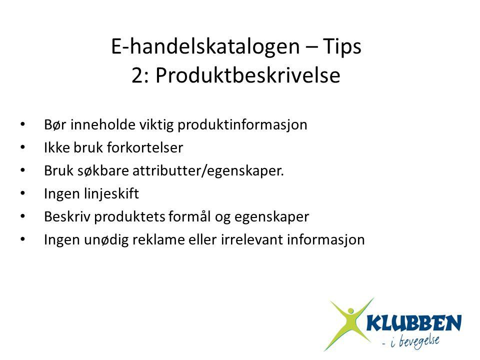 • Bør inneholde viktig produktinformasjon • Ikke bruk forkortelser • Bruk søkbare attributter/egenskaper. • Ingen linjeskift • Beskriv produktets form