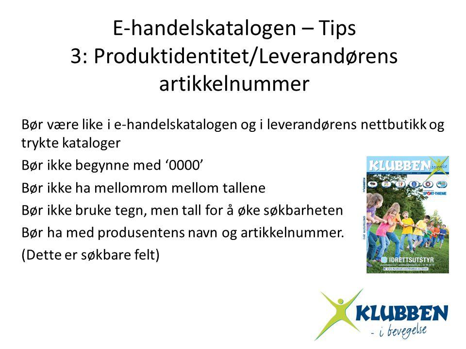 E-handelskatalogen – Tips 3: Produktidentitet/Leverandørens artikkelnummer Bør være like i e-handelskatalogen og i leverandørens nettbutikk og trykte