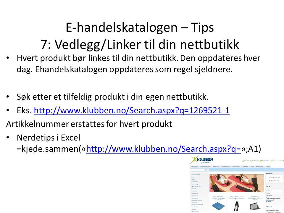 • Hvert produkt bør linkes til din nettbutikk. Den oppdateres hver dag. Ehandelskatalogen oppdateres som regel sjeldnere. • Søk etter et tilfeldig pro